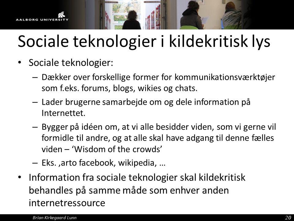 Sociale teknologier i kildekritisk lys Sociale teknologier: – Dækker over forskellige former for kommunikationsværktøjer som f.eks.