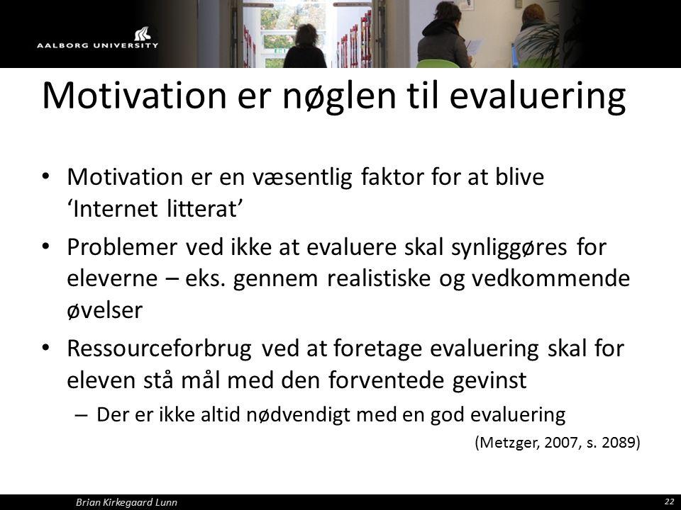 Motivation er nøglen til evaluering Motivation er en væsentlig faktor for at blive 'Internet litterat' Problemer ved ikke at evaluere skal synliggøres for eleverne – eks.