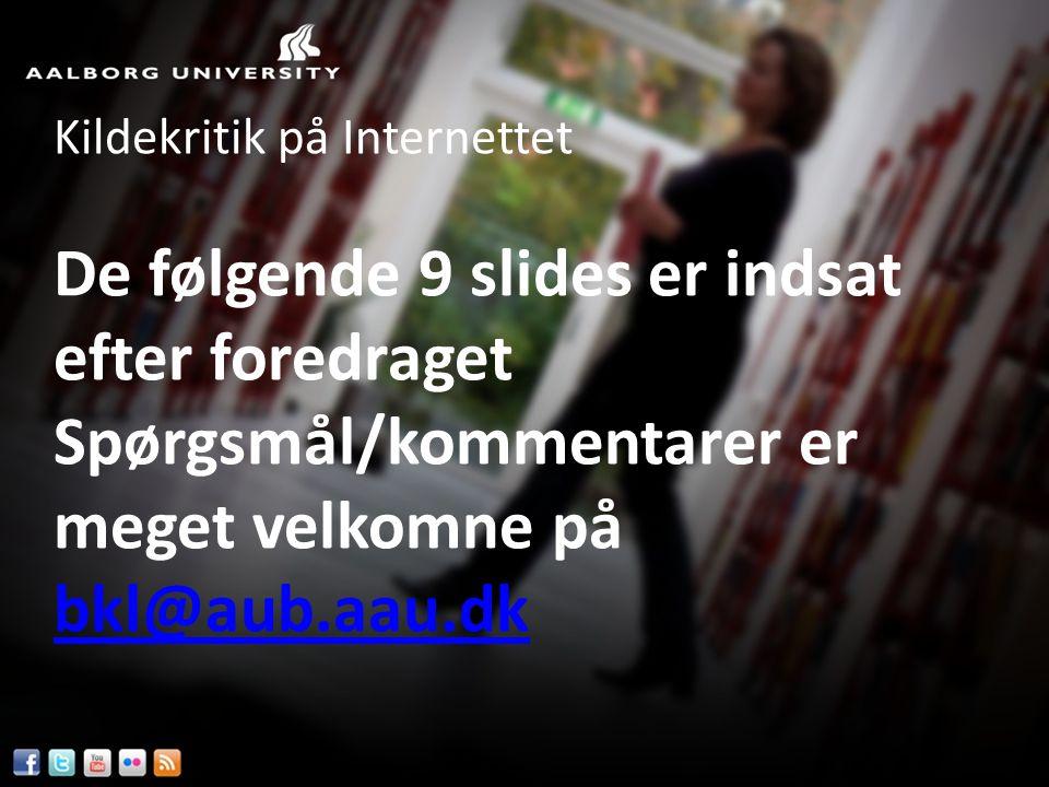 Kildekritik på Internettet De følgende 9 slides er indsat efter foredraget Spørgsmål/kommentarer er meget velkomne på bkl@aub.aau.dk bkl@aub.aau.dk