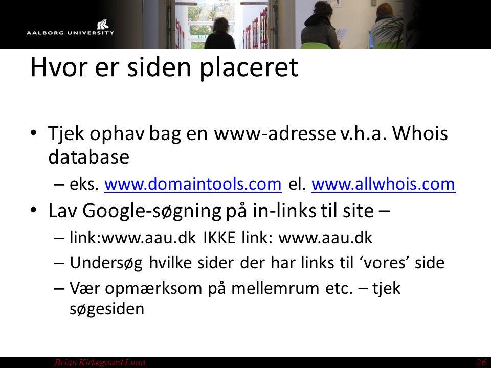 Brian Kirkegaard Lunn26 Hvor er siden placeret Tjek ophav bag en www-adresse v.h.a.