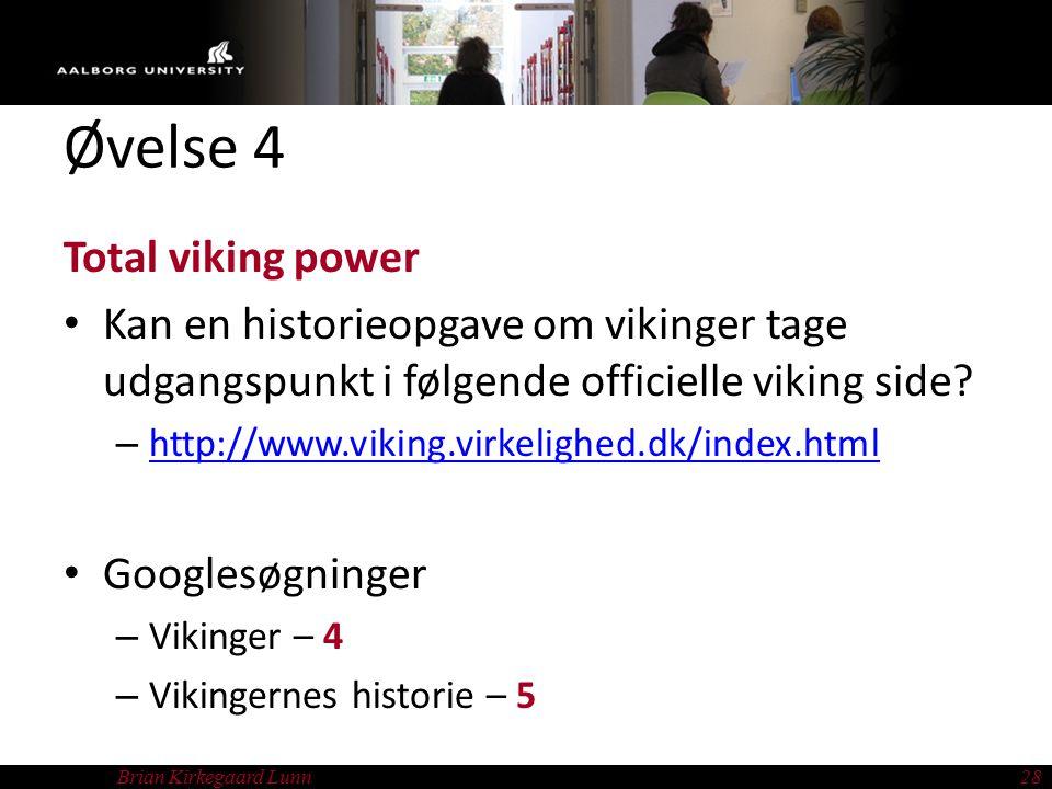 Brian Kirkegaard Lunn28 Øvelse 4 Total viking power Kan en historieopgave om vikinger tage udgangspunkt i følgende officielle viking side.
