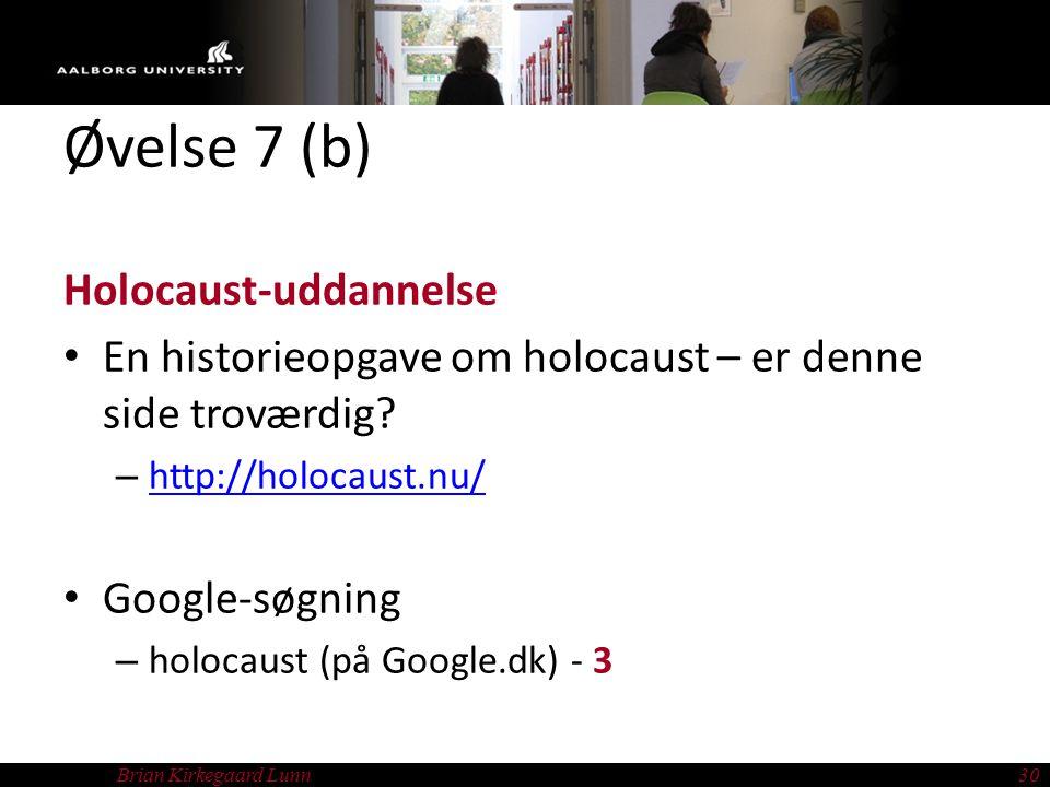 Brian Kirkegaard Lunn30 Øvelse 7 (b) Holocaust-uddannelse En historieopgave om holocaust – er denne side troværdig.
