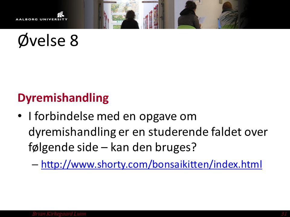 Brian Kirkegaard Lunn31 Øvelse 8 Dyremishandling I forbindelse med en opgave om dyremishandling er en studerende faldet over følgende side – kan den bruges.