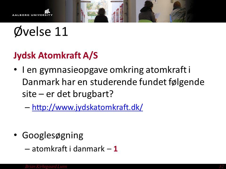 Brian Kirkegaard Lunn32 Øvelse 11 Jydsk Atomkraft A/S I en gymnasieopgave omkring atomkraft i Danmark har en studerende fundet følgende site – er det brugbart.