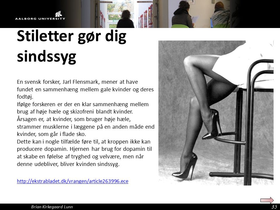 Stiletter gør dig sindssyg En svensk forsker, Jarl Flensmark, mener at have fundet en sammenhæng mellem gale kvinder og deres fodtøj.