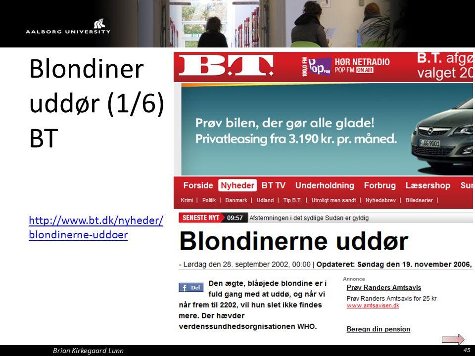 Blondiner uddør (1/6) BT http://www.bt.dk/nyheder/ blondinerne-uddoer Brian Kirkegaard Lunn 45