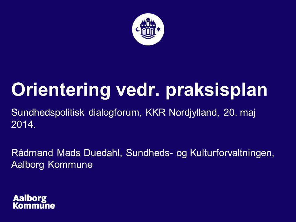Orientering vedr. praksisplan Sundhedspolitisk dialogforum, KKR Nordjylland, 20.