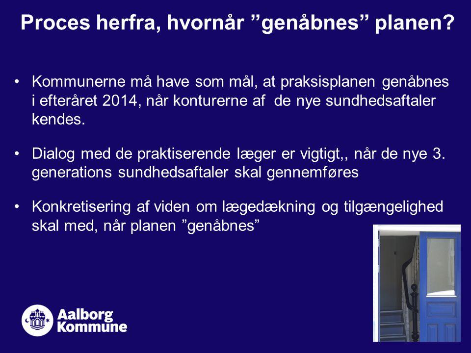 Kommunerne må have som mål, at praksisplanen genåbnes i efteråret 2014, når konturerne af de nye sundhedsaftaler kendes.
