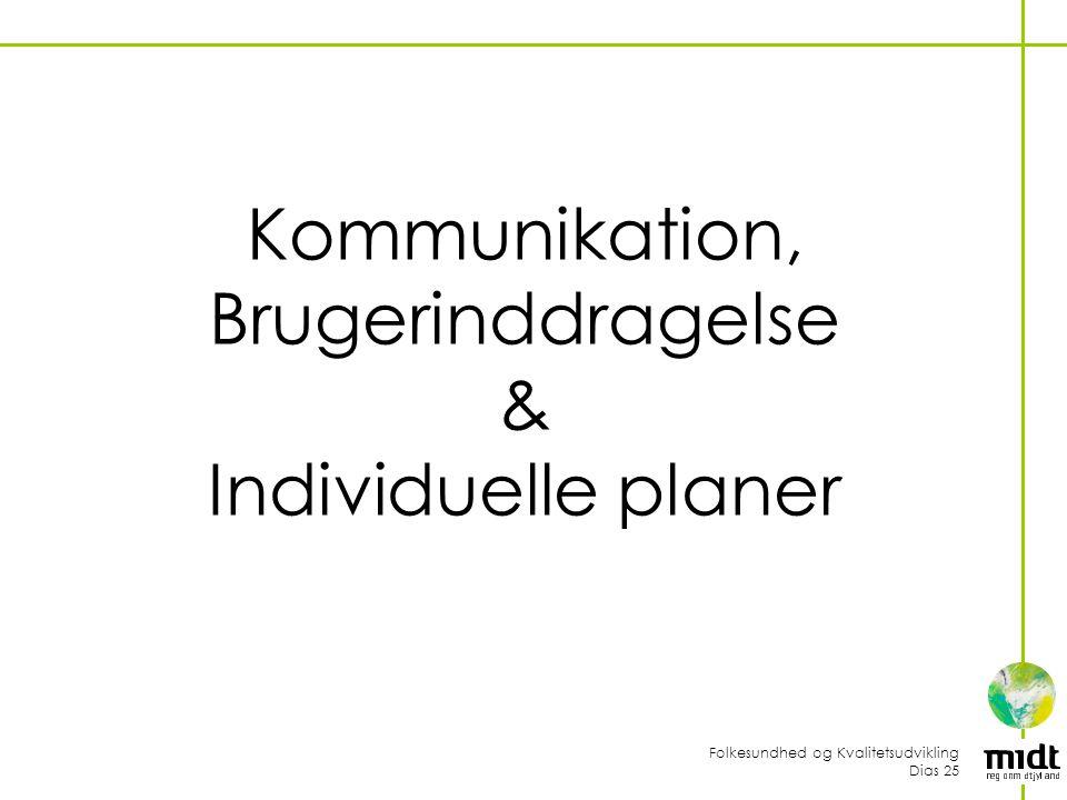 Folkesundhed og Kvalitetsudvikling Dias 25 Kommunikation, Brugerinddragelse & Individuelle planer