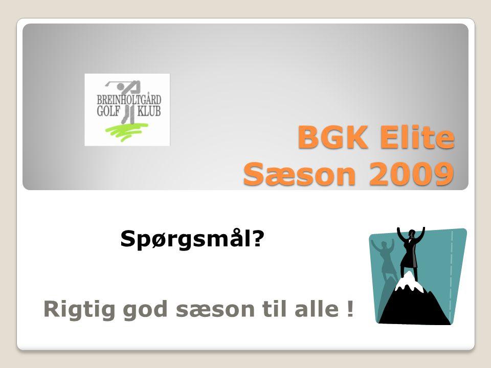 BGK Elite Sæson 2009 Rigtig god sæson til alle ! Spørgsmål