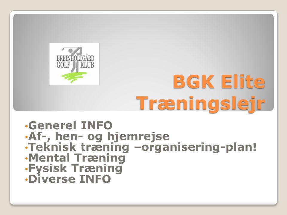 BGK Elite Træningslejr Generel INFO Af-, hen- og hjemrejse Teknisk træning –organisering-plan.