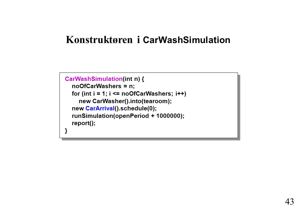 42 import simulation.event.*; import simset.*; import random.*; public class CarWashSimulation extends Simulation { int noOfCarWashers, noOfCustomers; double openPeriod = 8 * 60, throughTime; Head tearoom = new Head(), waitingLine = new Head(); Random random = new Random(7913); CarWashSimulation(int n) { noOfCarWashers = n;...