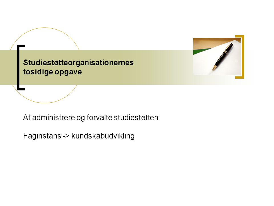 Studiestøtteorganisationernes tosidige opgave At administrere og forvalte studiestøtten Faginstans -> kundskabudvikling
