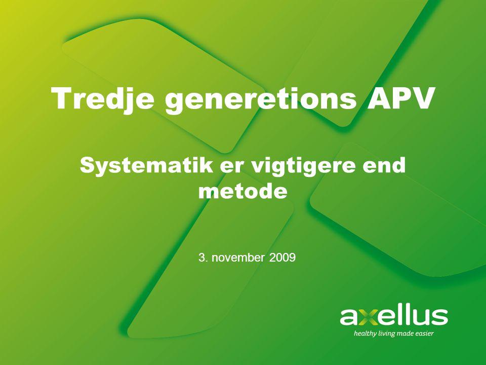 Tredje generetions APV Systematik er vigtigere end metode 3. november 2009