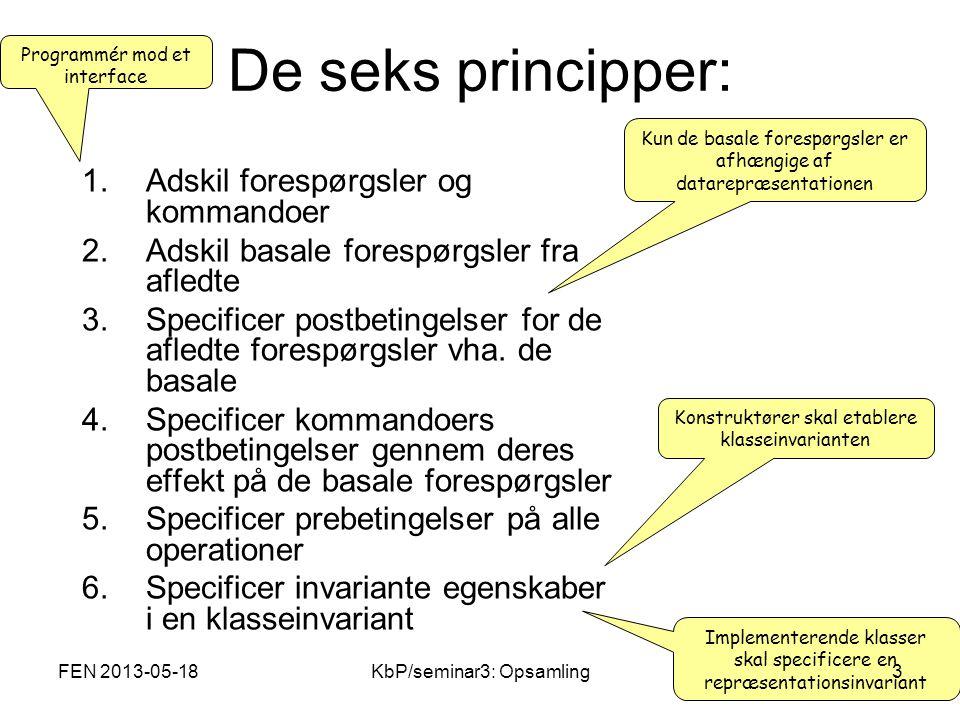 De seks principper: 1.Adskil forespørgsler og kommandoer 2.Adskil basale forespørgsler fra afledte 3.Specificer postbetingelser for de afledte forespørgsler vha.