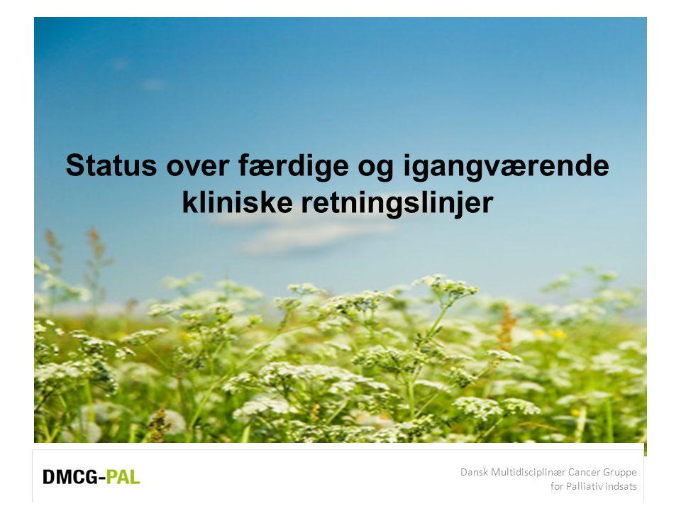 Dansk Multidisciplinær Cancer Gruppe for Palliativ indsats Status over færdige og igangværende kliniske retningslinjer