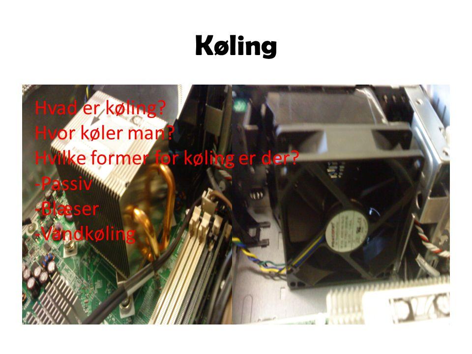 Køling Hvad er køling Hvor køler man Hvilke former for køling er der -Passiv -Blæser -Vandkøling