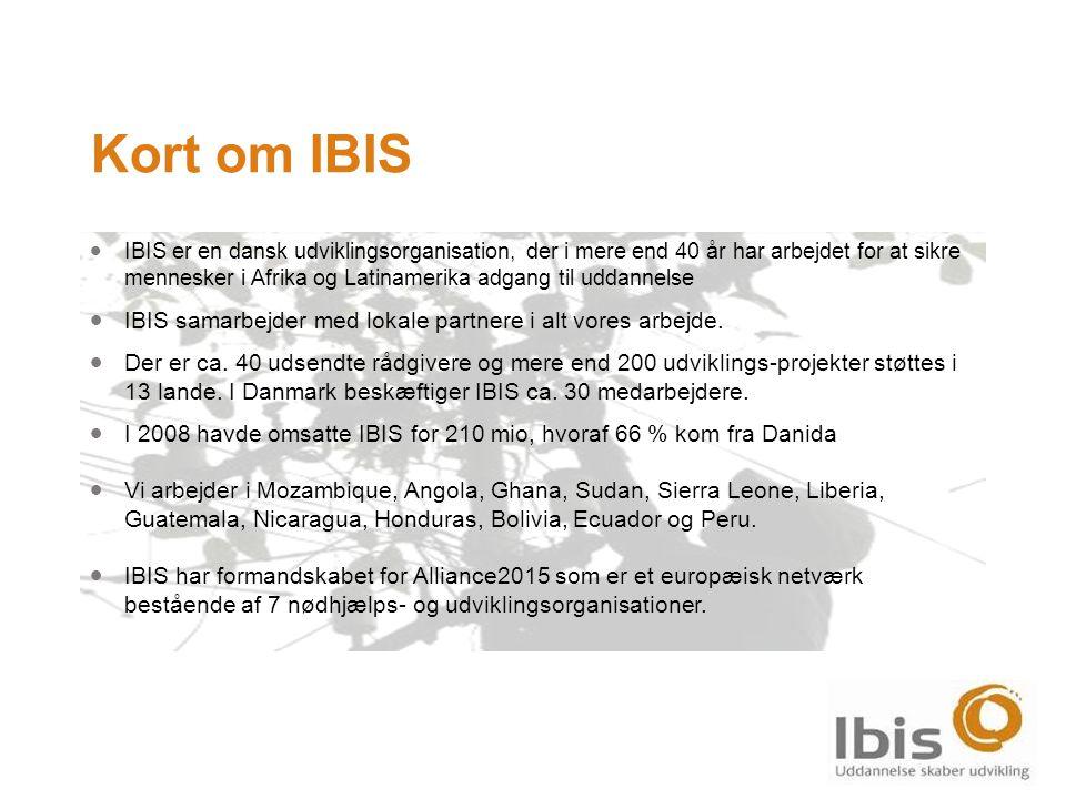 Kort om IBIS  IBIS er en dansk udviklingsorganisation, der i mere end 40 år har arbejdet for at sikre mennesker i Afrika og Latinamerika adgang til uddannelse  IBIS samarbejder med lokale partnere i alt vores arbejde.