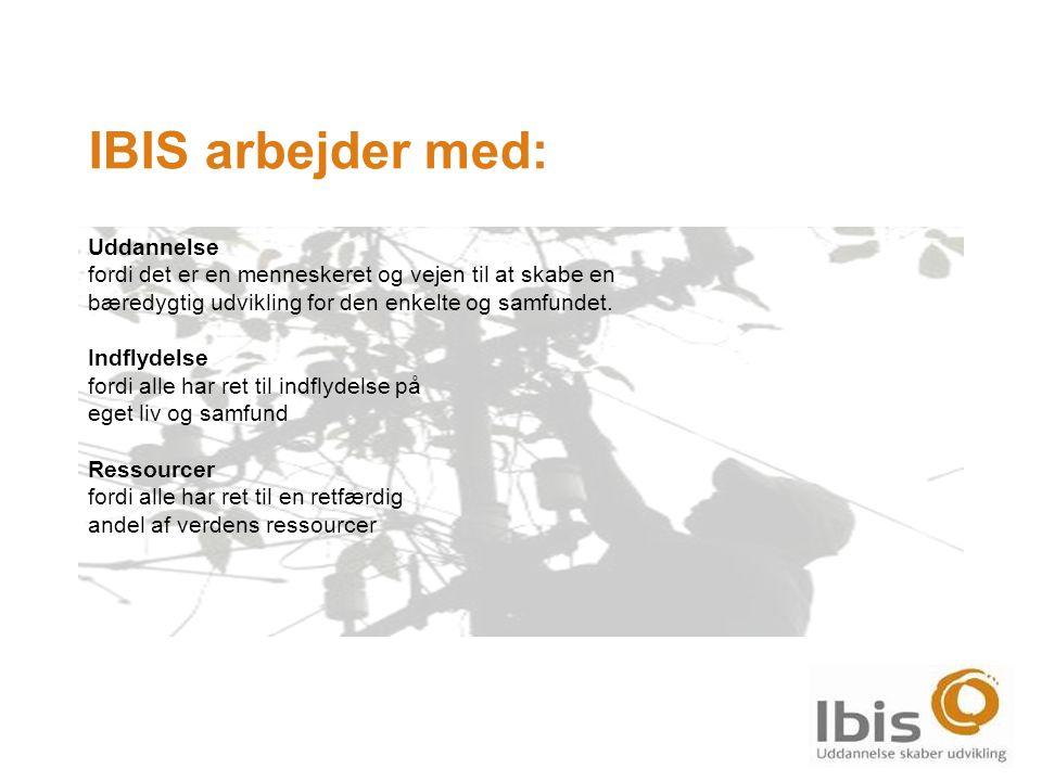 IBIS arbejder med: Uddannelse fordi det er en menneskeret og vejen til at skabe en bæredygtig udvikling for den enkelte og samfundet.