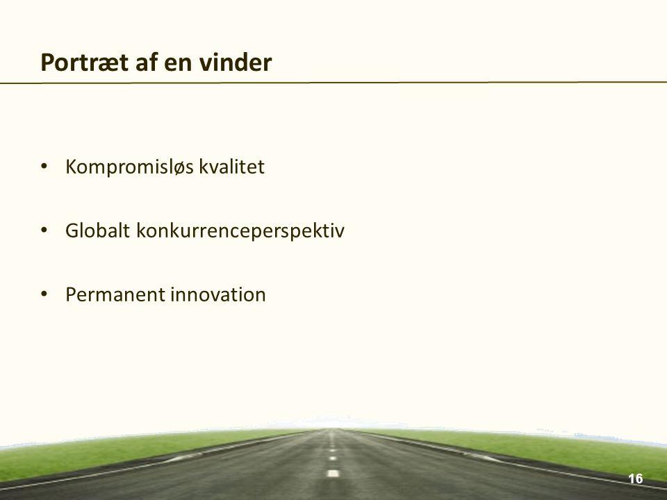 Kompromisløs kvalitet Globalt konkurrenceperspektiv Permanent innovation Portræt af en vinder 16