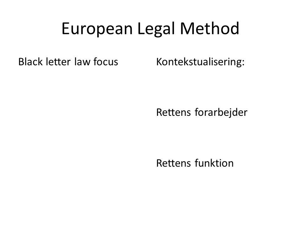 European Legal Method Black letter law focusKontekstualisering: Rettens forarbejder Rettens funktion