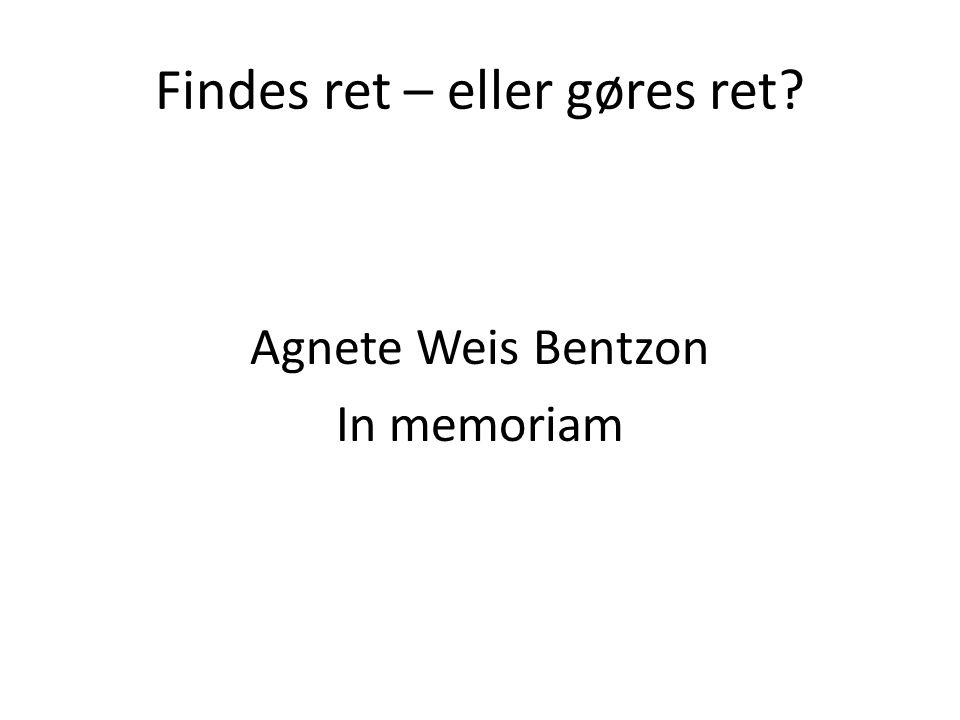 Findes ret – eller gøres ret Agnete Weis Bentzon In memoriam