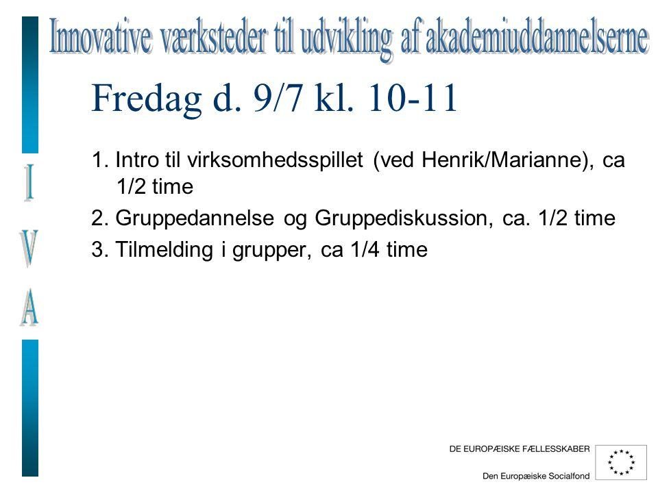 Fredag d. 9/7 kl. 10-11 1. Intro til virksomhedsspillet (ved Henrik/Marianne), ca 1/2 time 2.