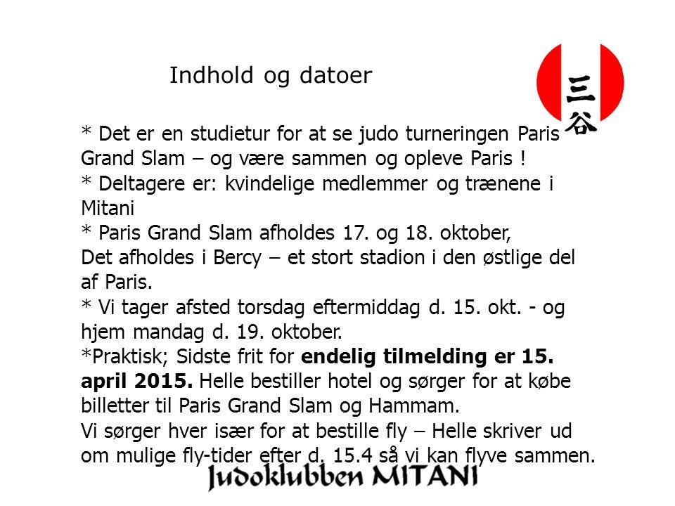 Indhold og datoer * Det er en studietur for at se judo turneringen Paris Grand Slam – og være sammen og opleve Paris .