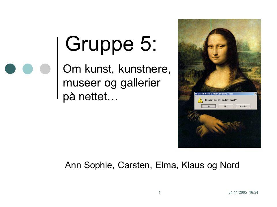 01-11-2005 16:341 Gruppe 5: Om kunst, kunstnere, museer og gallerier på nettet… Ann Sophie, Carsten, Elma, Klaus og Nord
