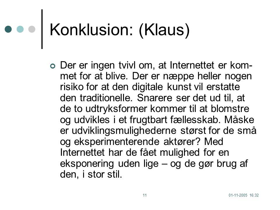 01-11-2005 16:3211 Konklusion: (Klaus) Der er ingen tvivl om, at Internettet er kom- met for at blive.