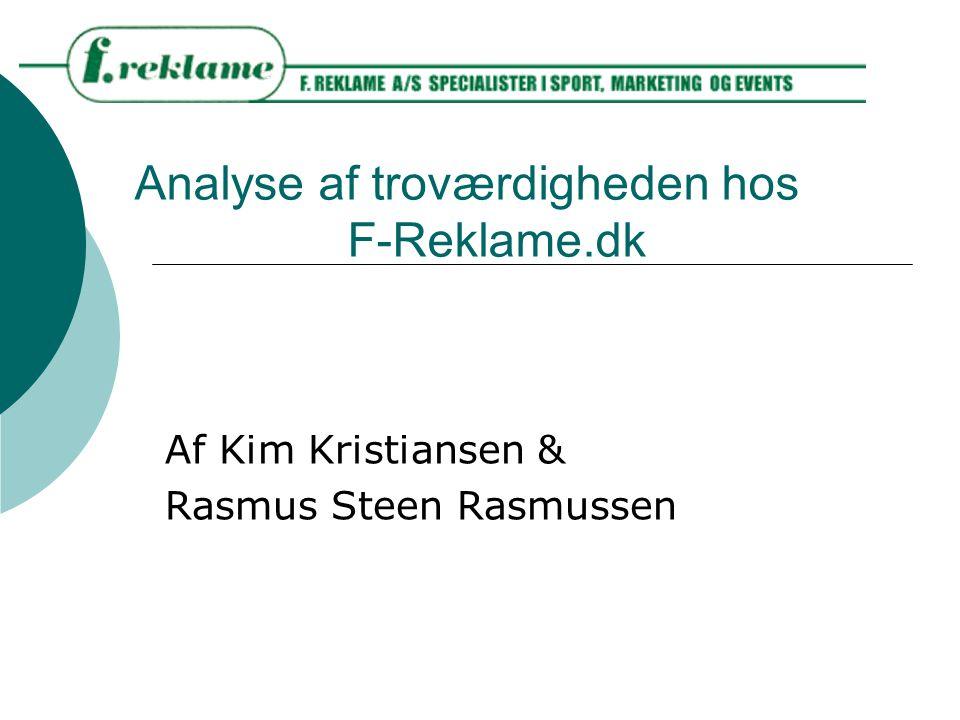 Analyse af troværdigheden hos F-Reklame.dk Af Kim Kristiansen & Rasmus Steen Rasmussen
