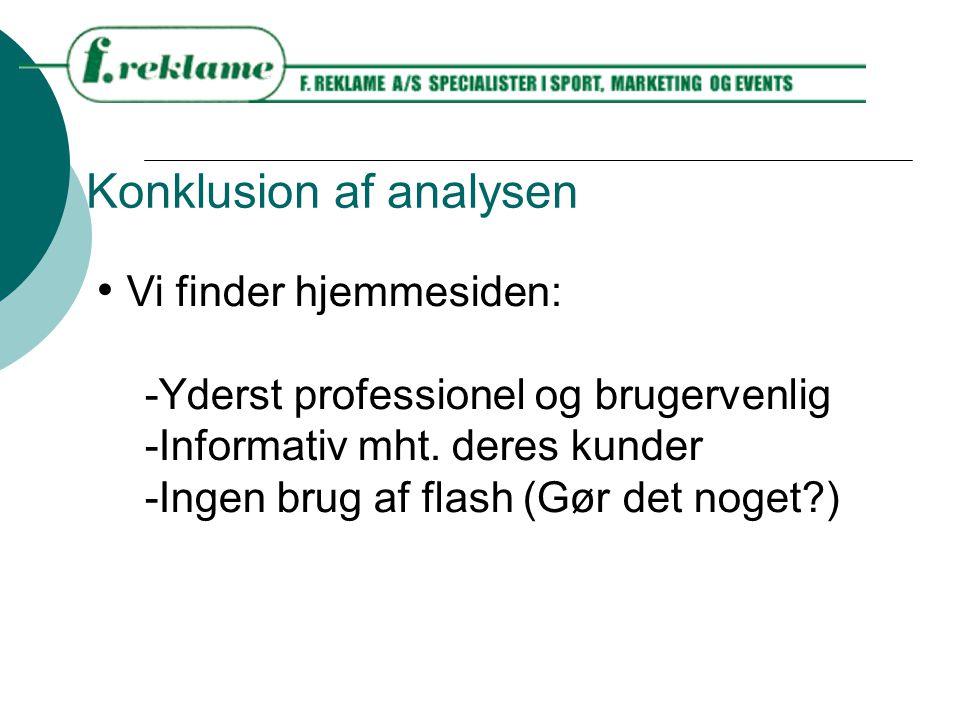 Konklusion af analysen Vi finder hjemmesiden: -Yderst professionel og brugervenlig -Informativ mht.