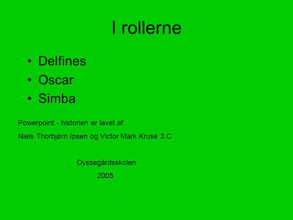 I rollerne Delfines Oscar Simba Powerpoint - historien er lavet af Niels Thorbjørn Ipsen og Victor Mark Kruse 3.C Dyssegårdsskolen 2005