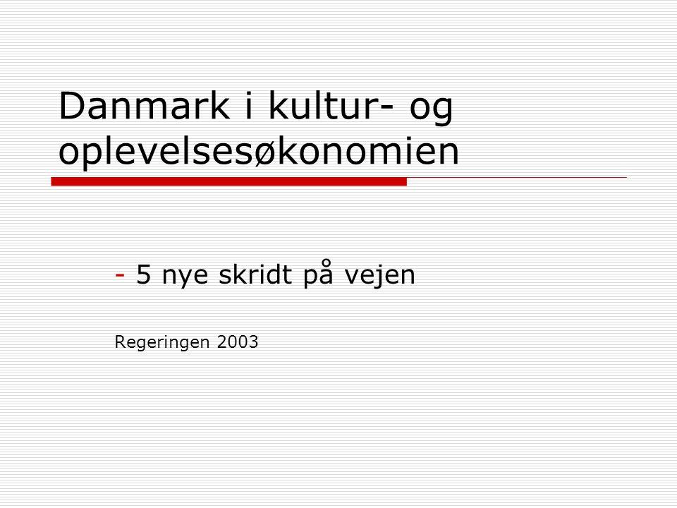 Danmark i kultur- og oplevelsesøkonomien - 5 nye skridt på vejen Regeringen 2003