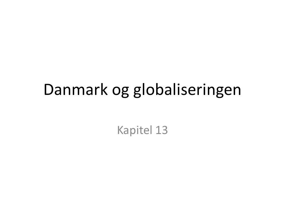 Danmark og globaliseringen Kapitel 13