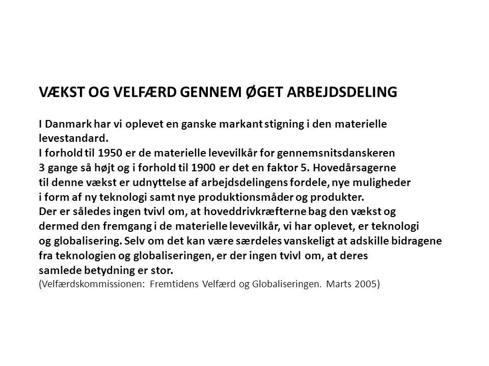 VÆKST OG VELFÆRD GENNEM ØGET ARBEJDSDELING I Danmark har vi oplevet en ganske markant stigning i den materielle levestandard.