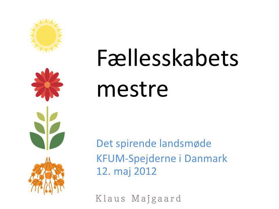 Fællesskabets mestre Det spirende landsmøde KFUM-Spejderne i Danmark 12. maj 2012