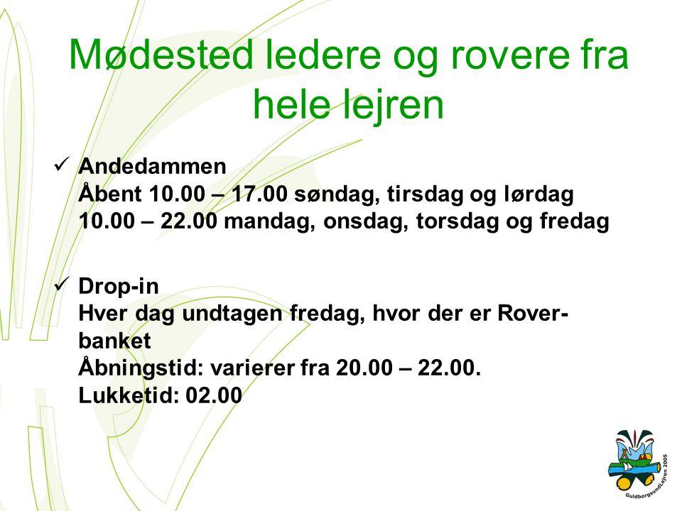 Mødested ledere og rovere fra hele lejren Andedammen Åbent 10.00 – 17.00 søndag, tirsdag og lørdag 10.00 – 22.00 mandag, onsdag, torsdag og fredag Drop-in Hver dag undtagen fredag, hvor der er Rover- banket Åbningstid: varierer fra 20.00 – 22.00.