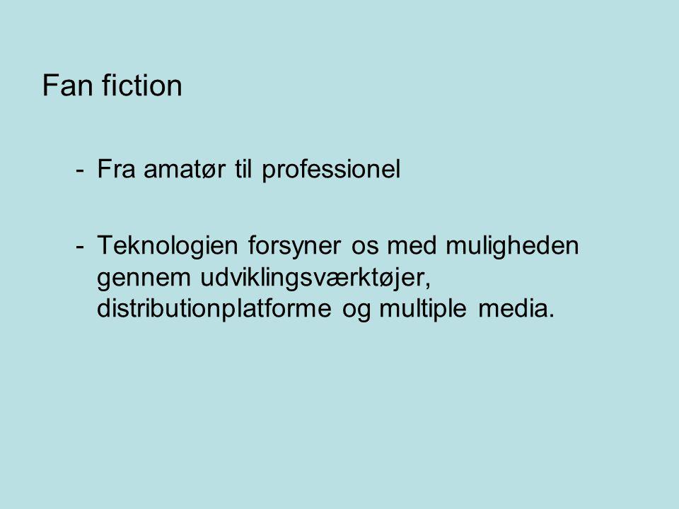 Fan fiction -Fra amatør til professionel -Teknologien forsyner os med muligheden gennem udviklingsværktøjer, distributionplatforme og multiple media.