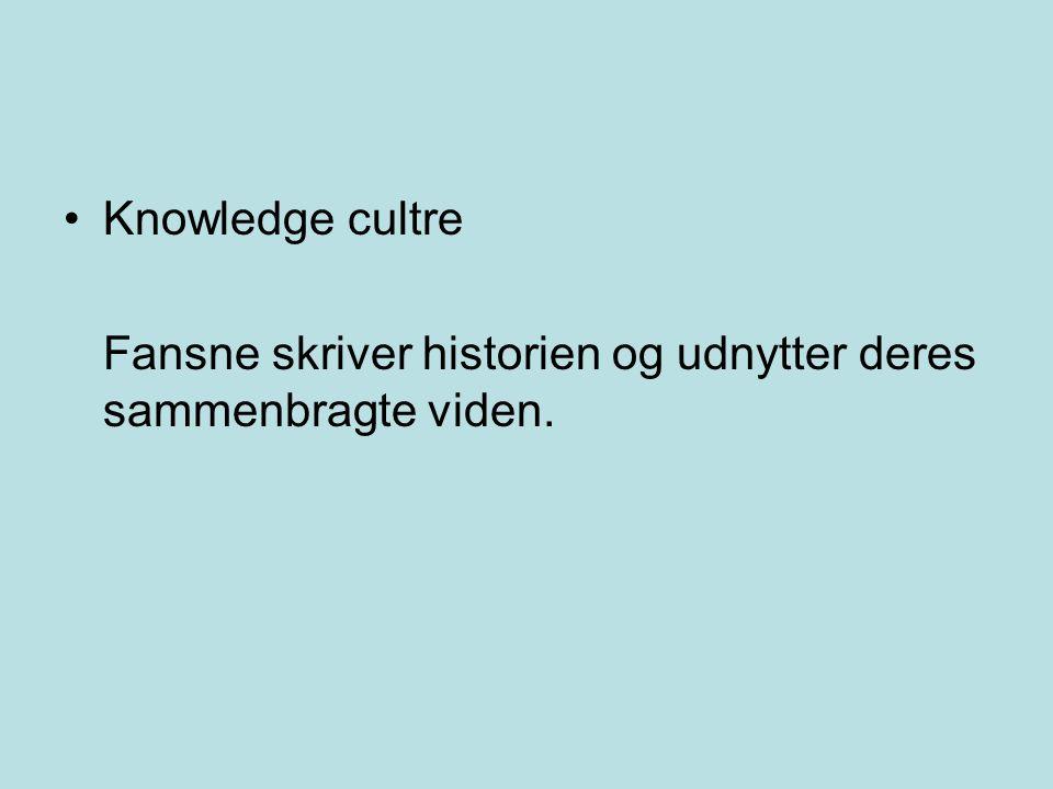 Knowledge cultre Fansne skriver historien og udnytter deres sammenbragte viden.