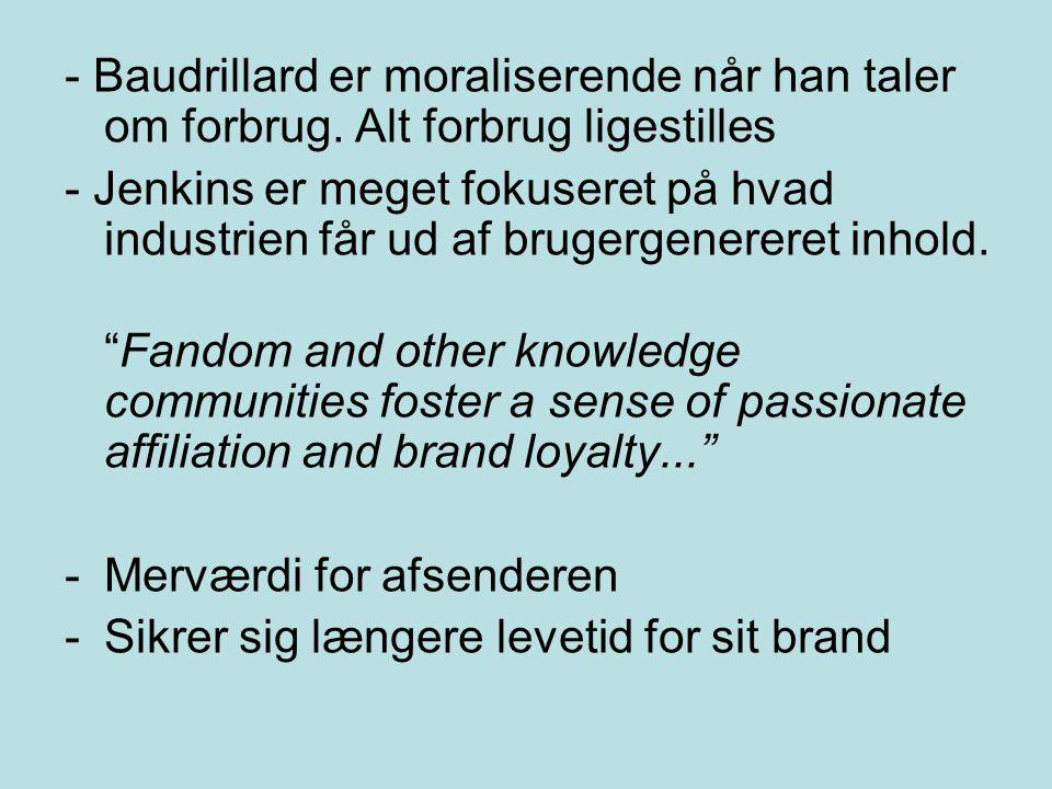 - Baudrillard er moraliserende når han taler om forbrug.