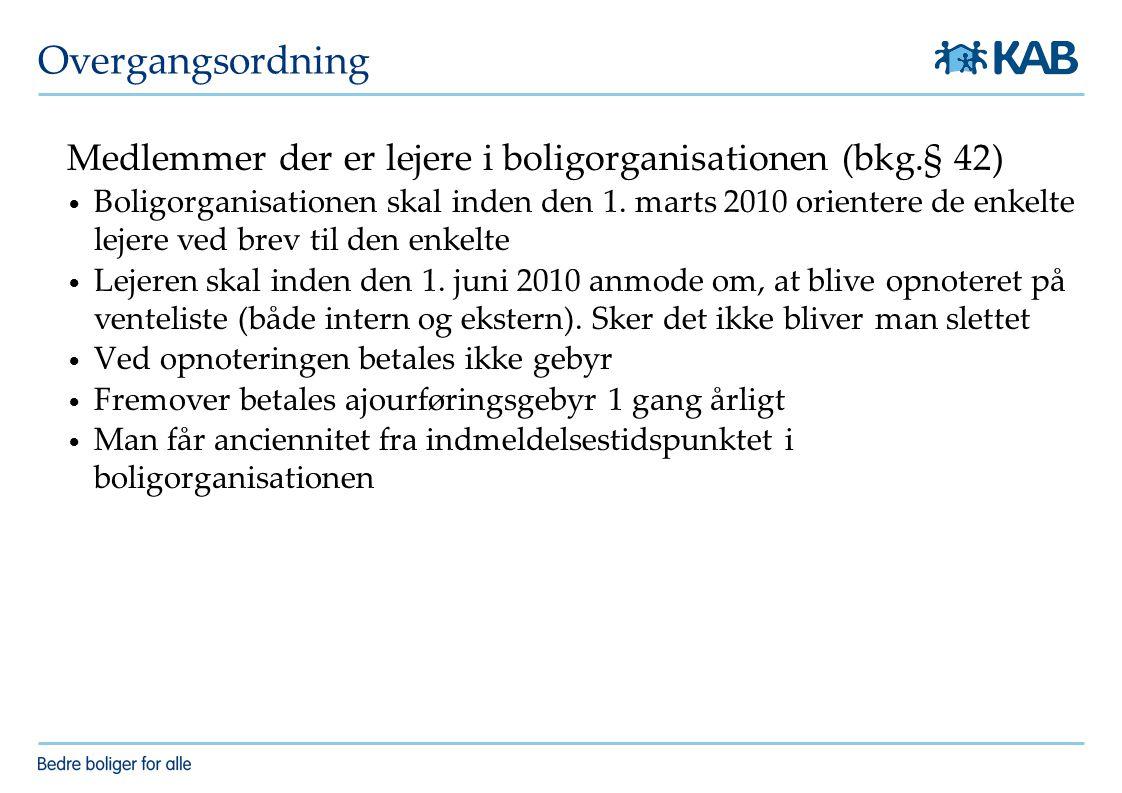 Overgangsordning Medlemmer der er lejere i boligorganisationen (bkg.§ 42) Boligorganisationen skal inden den 1.