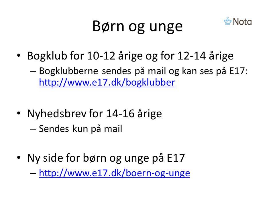 Børn og unge Bogklub for 10-12 årige og for 12-14 årige – Bogklubberne sendes på mail og kan ses på E17: http://www.e17.dk/bogklubber http://www.e17.dk/bogklubber Nyhedsbrev for 14-16 årige – Sendes kun på mail Ny side for børn og unge på E17 – http://www.e17.dk/boern-og-unge http://www.e17.dk/boern-og-unge