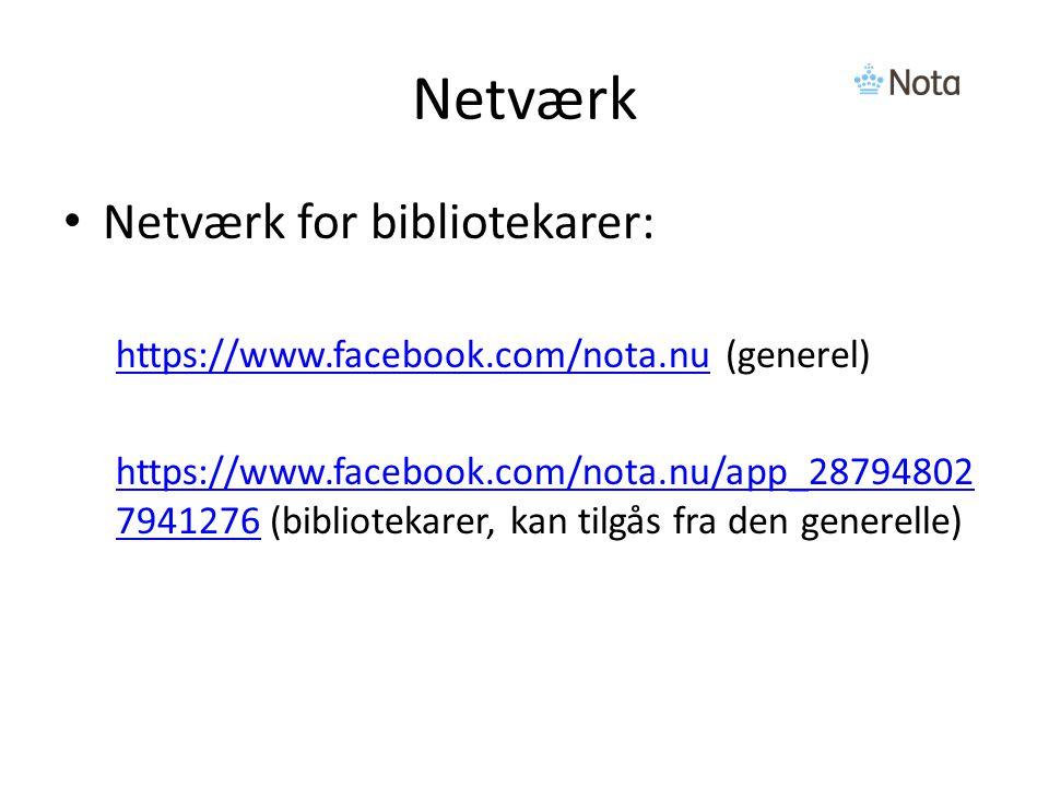 Netværk Netværk for bibliotekarer: https://www.facebook.com/nota.nuhttps://www.facebook.com/nota.nu (generel) https://www.facebook.com/nota.nu/app_28794802 7941276https://www.facebook.com/nota.nu/app_28794802 7941276 (bibliotekarer, kan tilgås fra den generelle)