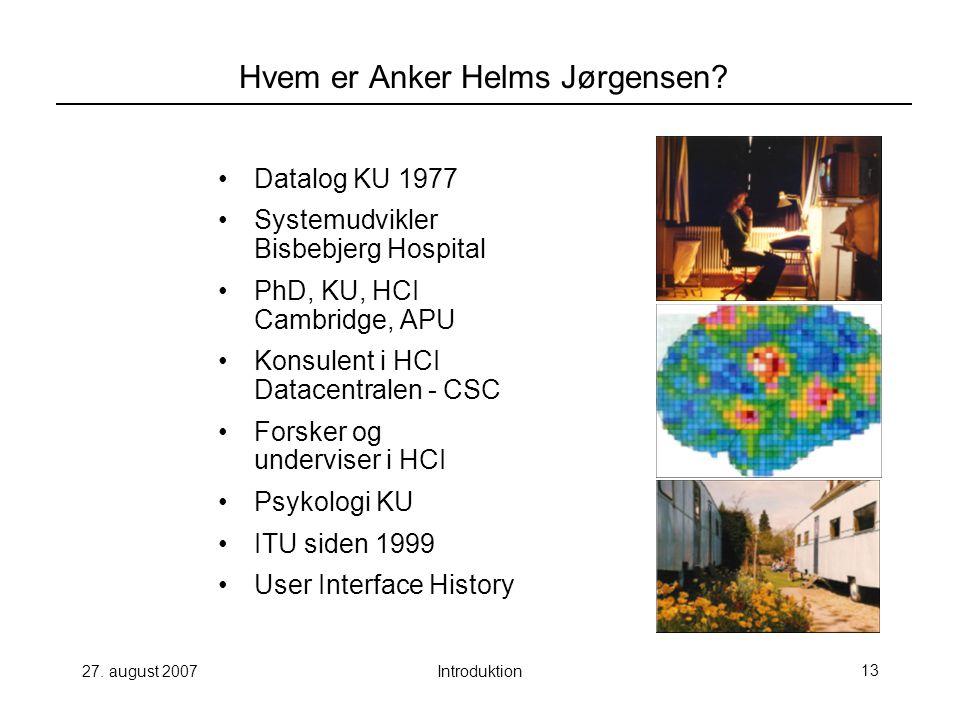 27. august 2007Introduktion13 Hvem er Anker Helms Jørgensen.