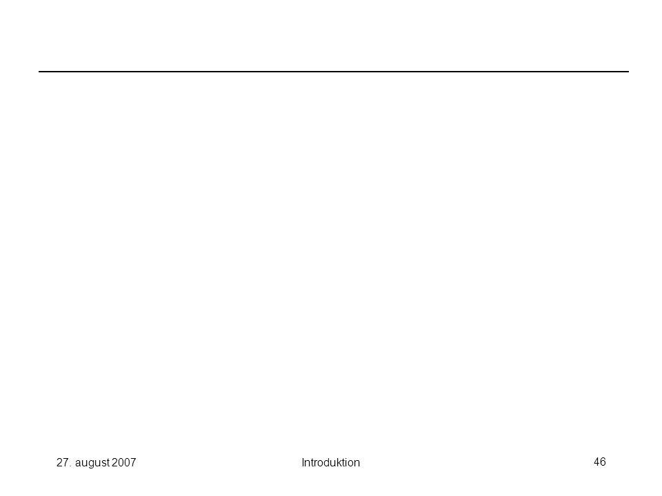 27. august 2007Introduktion46
