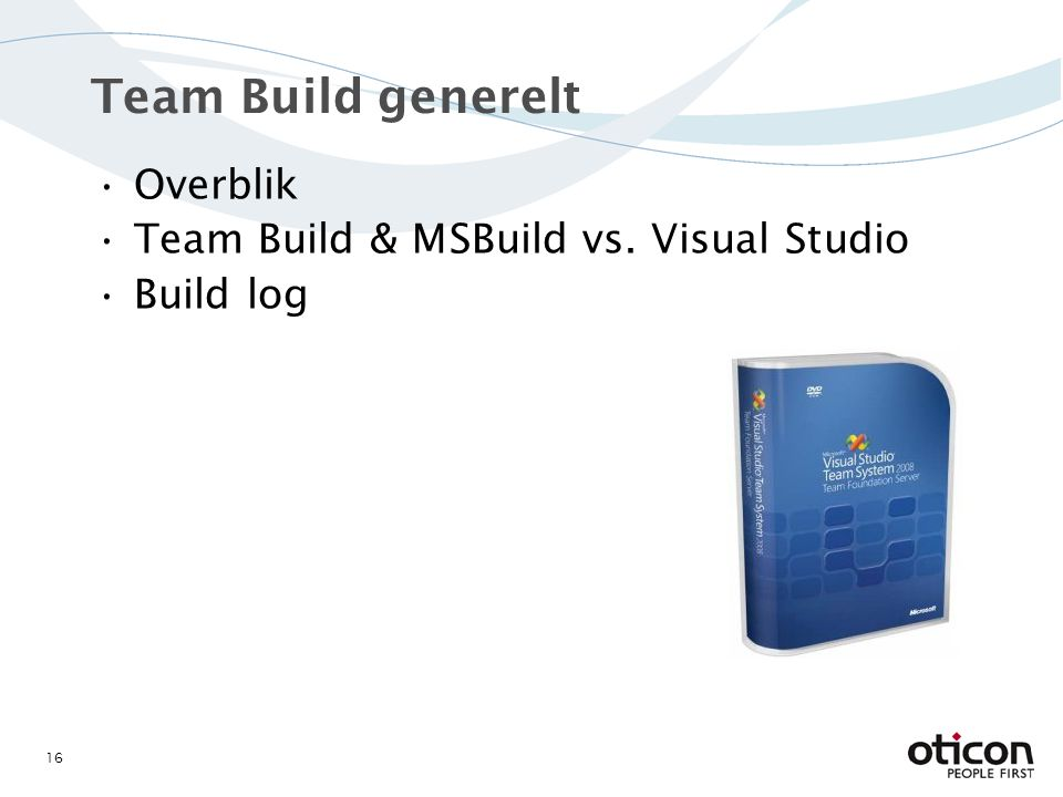 Team Build generelt Overblik Team Build & MSBuild vs. Visual Studio Build log 16