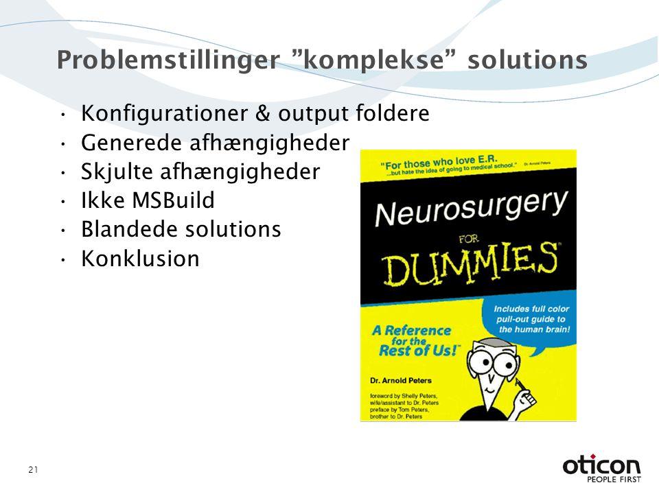Problemstillinger komplekse solutions Konfigurationer & output foldere Generede afhængigheder Skjulte afhængigheder Ikke MSBuild Blandede solutions Konklusion 21