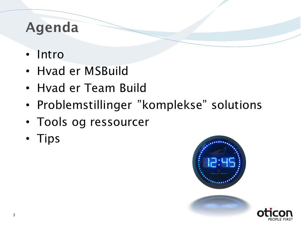 Intro Hvad er MSBuild Hvad er Team Build Problemstillinger komplekse solutions Tools og ressourcer Tips 3 Agenda