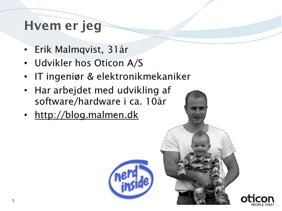 Erik Malmqvist, 31år Udvikler hos Oticon A/S IT ingeniør & elektronikmekaniker Har arbejdet med udvikling af software/hardware i ca.